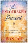 The Encouraged Parent: Letters from God with Prophetic Prayers Cover Image