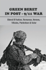 Green Beret In Post-9/11 War: Blend Of Action, Romance, Heroes, Villains, Patriotism & Valor: Military Books Based On True Stories Cover Image