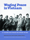 Waging Peace in Vietnam: Us Soldiers and Veterans Who Opposed the War Cover Image