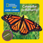National Geographic Kids Look and Learn: Caterpillar to Butterfly (Look & Learn) Cover Image