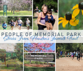 People of Memorial Park: Stories from Houston's Favorite Trail Cover Image
