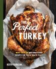 Perfect Turkey Cookbook: More Than 100 Mouthwatering Recipes for the Ultimate Feast Cover Image