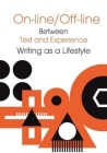 Online/Offline: Between Text and Experience: Writing as a Lifestyle Cover Image
