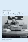Understanding John Rechy Cover Image