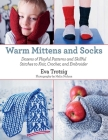 Warm Mittens and Socks: Dozens of Playful Patterns and Skillful Stitches t Cover Image