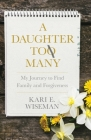 A Daughter To Many: My Journey to Find Family and Forgiveness Cover Image