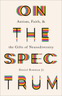 On the Spectrum: Autism, Faith, and the Gifts of Neurodiversity Cover Image
