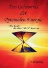 Das Geheimnis der Pyramiden-Energie: Die Kraft die alles SEIN bewirkt Cover Image