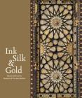 Ink, Silk & Gold: Islamic Art from the Museum of Fine Arts, Boston Cover Image