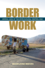 Border Work: Spatial Lives of the State in Rural Central Asia (Culture and Society After Socialism) Cover Image