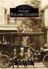 Historic Pulaski County (Images of America (Arcadia Publishing)) Cover Image