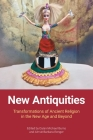 New Antiquities: Transformations of Ancient Religion in the New Age and Beyond Cover Image