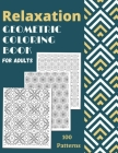 Relaxation Geometric Coloring Book For Adults: 100 Patterns and Geometric Coloring Designs Adult Coloring Book Cover Image