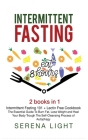 Intermittent Fasting: - Intermittent Fasting 101 + Lectin Free Cookbook: The essential guide to burn fat, lose weight and Heal Your Body Thr Cover Image