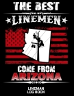 The Best Linemen Come From Arizona Lineman Log Book: Great Logbook Gifts For Electrical Engineer, Lineman And Electrician, 8.5