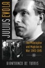 Julius Evola: The Philosopher and Magician in War: 1943-1945 Cover Image