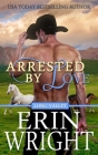 Arrested by Love: A Long Valley Romance Novel Cover Image
