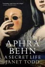 Aphra Behn: A Secret Life Cover Image