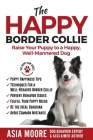 The Happy Border Collie: Raise Your Puppy to a Happy, Well-Mannered dog Cover Image
