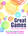 Great Games for Young Children: Over 100 Games to Develop Self-Confidence, Problem-Solving Skills, and Cooperation Cover Image