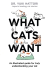 What Cats Want: An illustrated guide for truly understanding your cat Cover Image