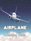 Airplane Coloring Book: Amazing Coloring Books Airplane for Kids ages 4-8 with 50+ Beautiful Coloring Pages of Airplanes. Cover Image
