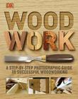 Woodwork: A Step-by-Step Photographic Guide to Successful Woodworking Cover Image
