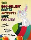 The Egg-Sellent Easter Activity Book for Kids: Word Searches, Coloring Pages, Learn to Draw Easter Activity Book for Kids Ages 4-8 Cover Image