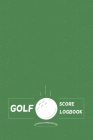 Golf Score Logbook: golf journal track analyze 6x9inch personalized gift idea Cover Image