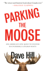 Parking the Moose: One American's Epic Quest to Uncover His Incredible Canadian Roots Cover Image