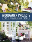 Woodwork Projects for Your Garden and Porch: Simple, Functional, and Rustic Décor You Can Build Yourself Cover Image