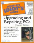 The Complete Idiot's Guide to Upgrading & Repairing PCs Cover Image