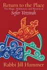 Return to the Place: The Magic, Meditation, and Mystery of Sefer Yetzirah Cover Image