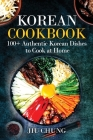 Korean Cookbook: 100+ Authentic Korean Dishes to Cook at Home Cover Image