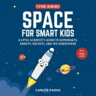 Space for Smart Kids: A Little Scientist's Guide to Astronauts, Gravity, Rockets, and the Atmosphere (Future Geniuses #1) Cover Image