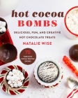 Hot Cocoa Bombs: Delicious, Fun, and Creative Hot Chocolate Treats! Cover Image