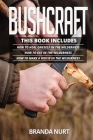 Bushcraft: This book includes: How To Heal Oneself in the Wilderness + How To Eat in the Wilderness + How to Make a House in the Cover Image