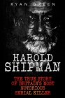 Harold Shipman: The True Story of Britain's Most Notorious Serial Killer Cover Image