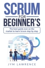 Scrum for Beginner's: The Best Guide Ever On The Market To Learn SCRUM Step By Step Cover Image