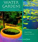 Water Gardens: Simple Projects, Contemporary Designs Cover Image