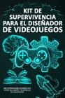 Kit de Supervivencia para el Diseñador de Videojuegos: Una Introducción Accesible a la Teoría del Diseño y Desarrollo de Videojuegos Cover Image