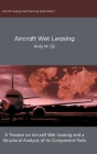 Aircraft Wet Leasing: A Treatise on Aircraft Wet Leasing and a Structural Analysis of its Component Parts Cover Image