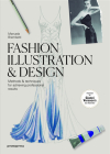 Fashion Illustration & Design: Methods & Techniques for Achieving Professional Results Cover Image