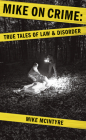 Mike on Crime: True Tales of Law and Disorder Cover Image