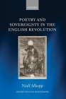 Poetry and Sovereignty in the English Revolution (Oxford English Monographs) Cover Image