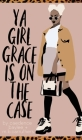 Ya Girl Grace is on the Case Cover Image