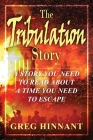 The Tribulation Story: A Story You Need to Read About A Time You Need to Escape Cover Image