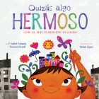 Quizás algo hermoso (Maybe Something Beautiful Spanish edition): Cómo el arte transformó un barrio Cover Image