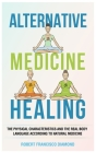 Alternative Medicine Healing: The physcal characteristics and the real body language according to natural medicine Cover Image