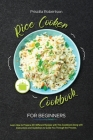 Rice Cooker Cookbook for Beginners: Learn How to Prepare 45+ Different Recipes with This Cookbook Along with Instructions and Guidelines to Guide You Cover Image